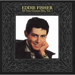 Eddie Fisher: Al time greatest hits, vol. 1