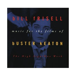 Bill Frisell - Music For The Films Of Buster Keaton : The High Sign / One